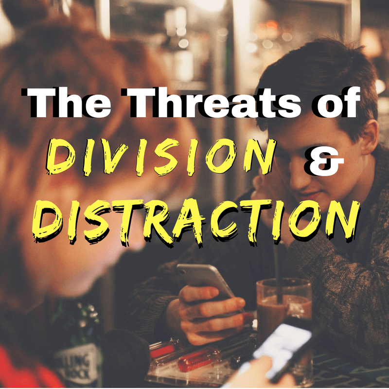 The Threats of Division and Distraction